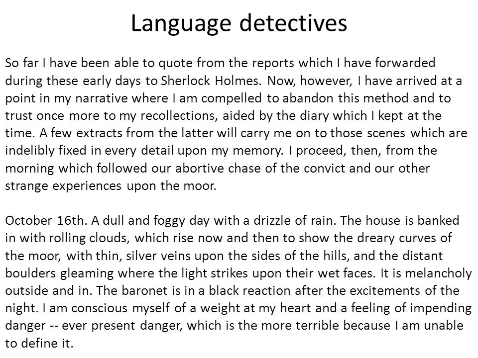 Language detectives So far I have been able to quote from the reports which I have forwarded during these early days to Sherlock Holmes. Now, however,