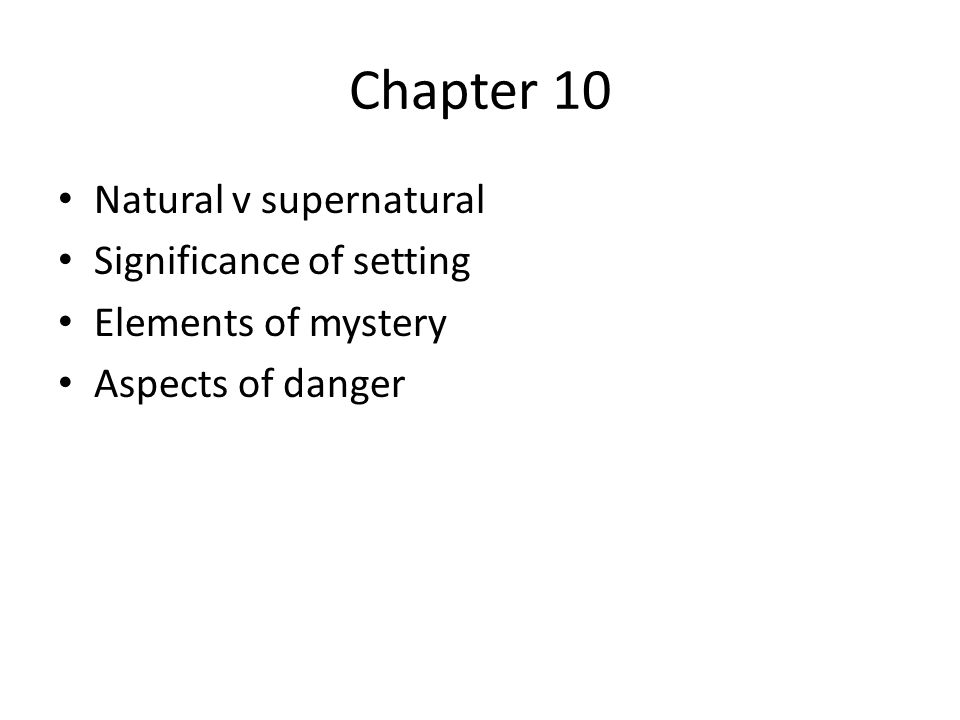 Chapter 10 Natural v supernatural Significance of setting Elements of mystery Aspects of danger