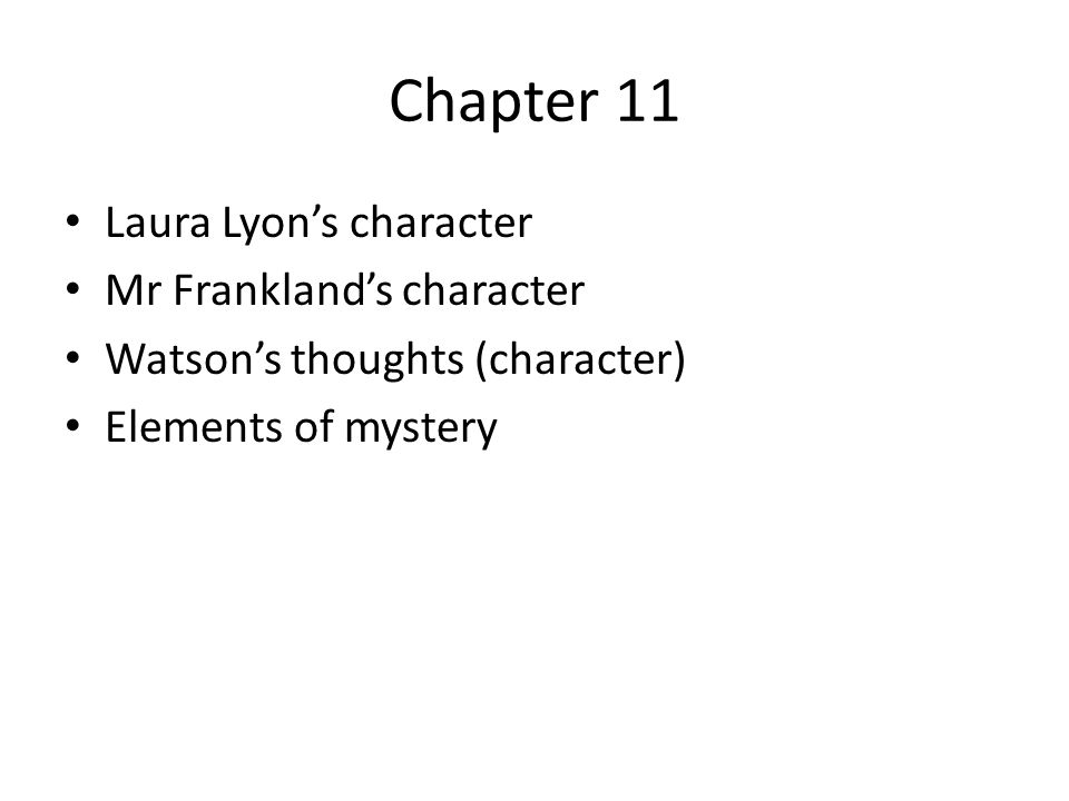 Chapter 11 Laura Lyon's character Mr Frankland's character Watson's thoughts (character) Elements of mystery