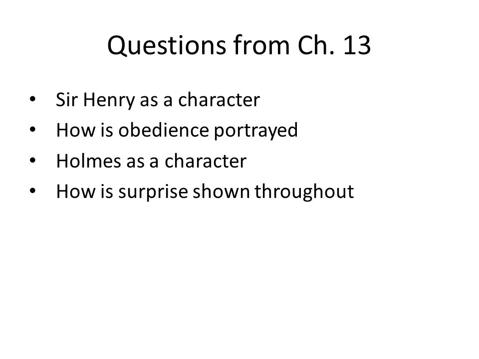 Questions from Ch. 13 Sir Henry as a character How is obedience portrayed Holmes as a character How is surprise shown throughout