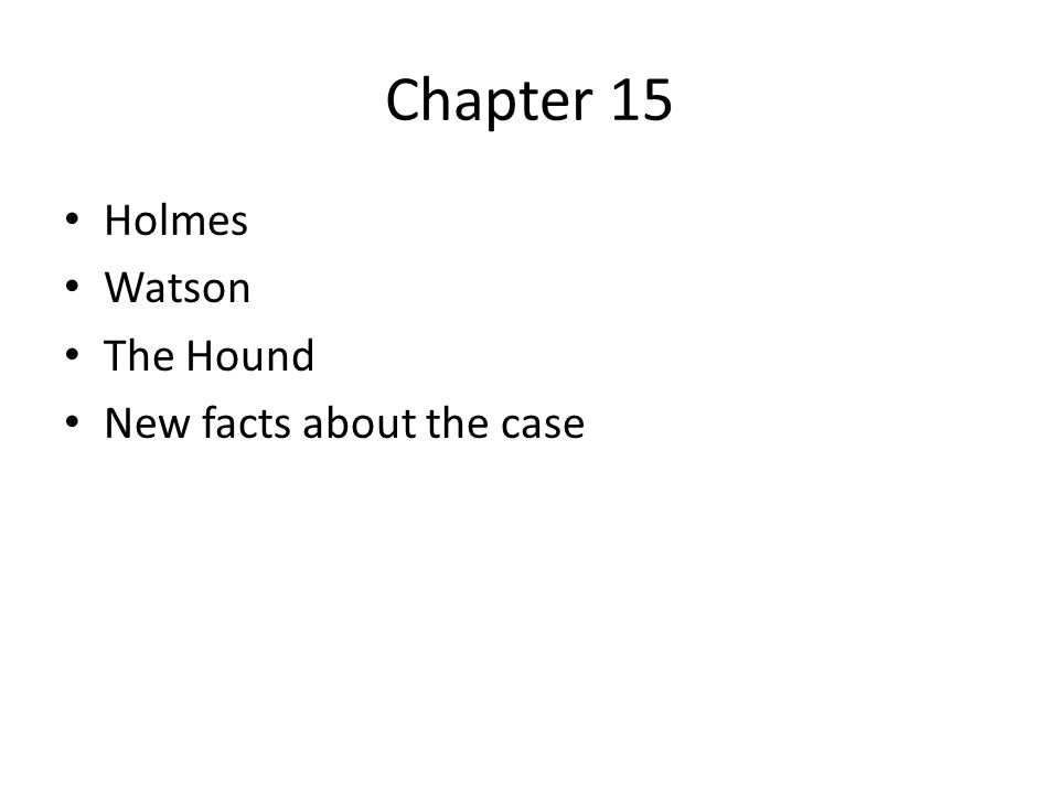 Chapter 15 Holmes Watson The Hound New facts about the case