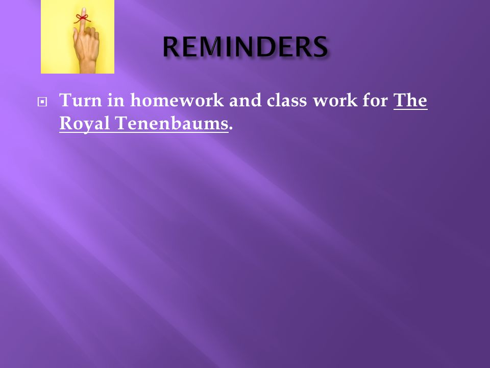  Turn in homework and class work for The Royal Tenenbaums.