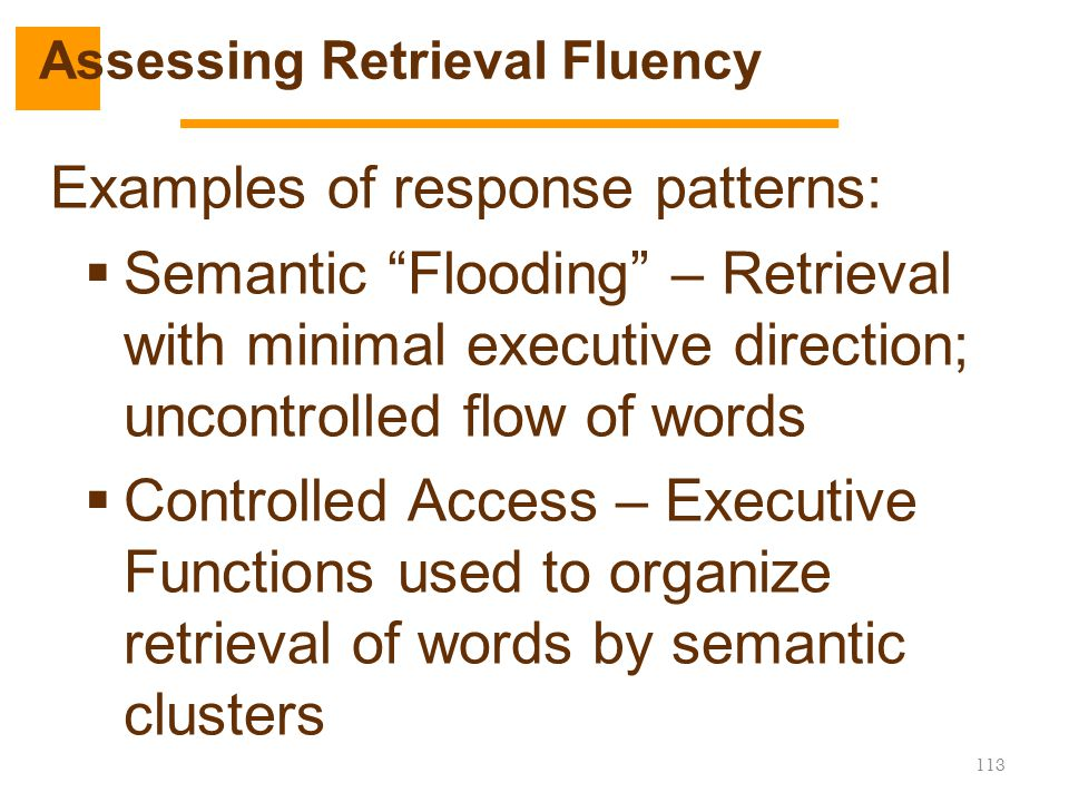 """Examples of response patterns:  Semantic """"Flooding"""" – Retrieval with minimal executive direction; uncontrolled flow of words  Controlled Access – Ex"""