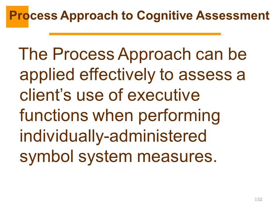 The Process Approach can be applied effectively to assess a client's use of executive functions when performing individually-administered symbol syste