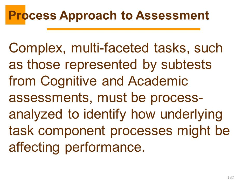 Complex, multi-faceted tasks, such as those represented by subtests from Cognitive and Academic assessments, must be process- analyzed to identify how
