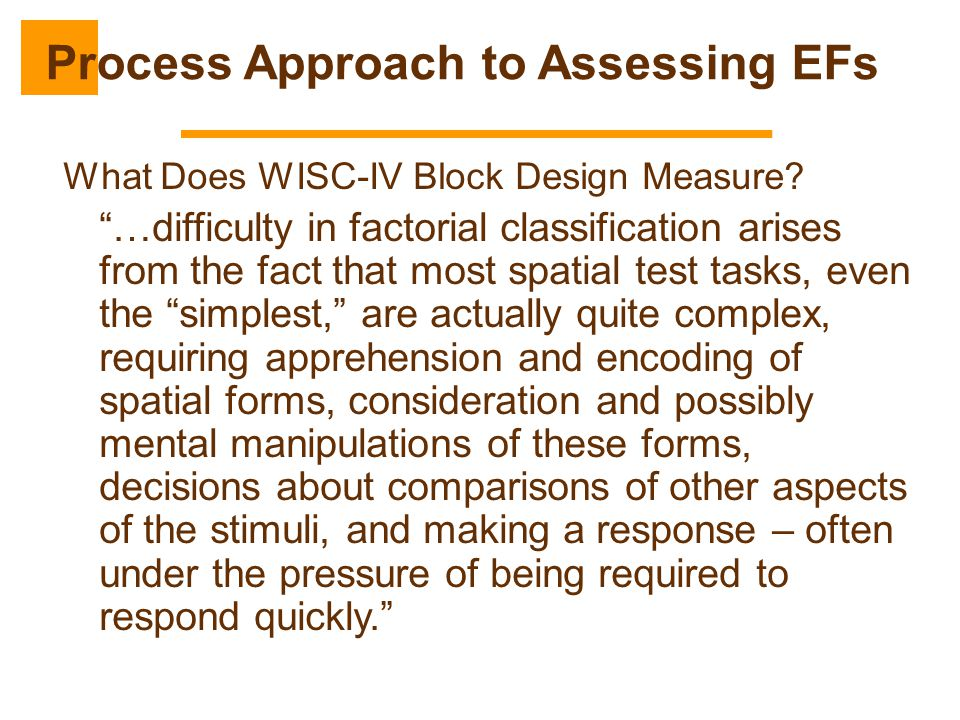 """What Does WISC-IV Block Design Measure? """"…difficulty in factorial classification arises from the fact that most spatial test tasks, even the """"simplest"""