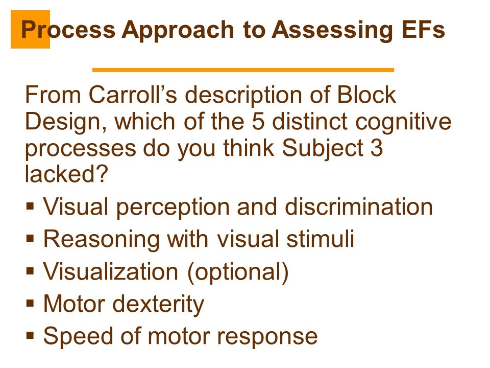 From Carroll's description of Block Design, which of the 5 distinct cognitive processes do you think Subject 3 lacked?  Visual perception and discrim