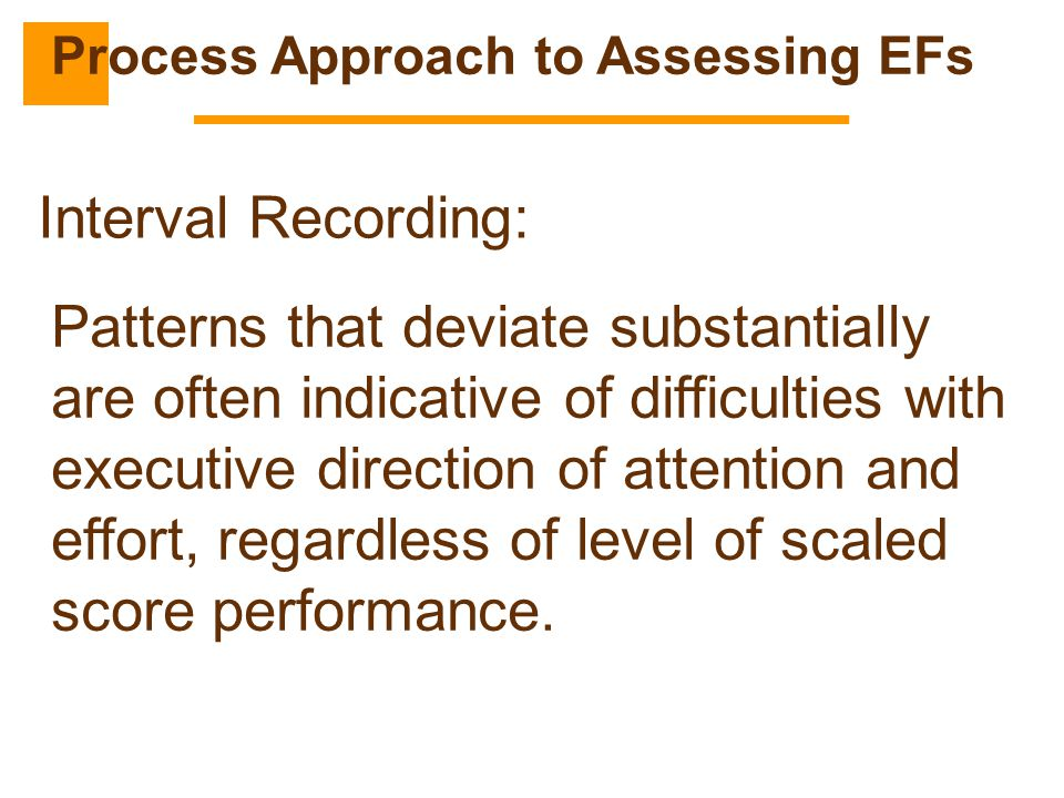 Interval Recording: Patterns that deviate substantially are often indicative of difficulties with executive direction of attention and effort, regardl