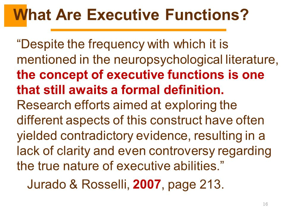 """16 """"Despite the frequency with which it is mentioned in the neuropsychological literature, the concept of executive functions is one that still awaits"""