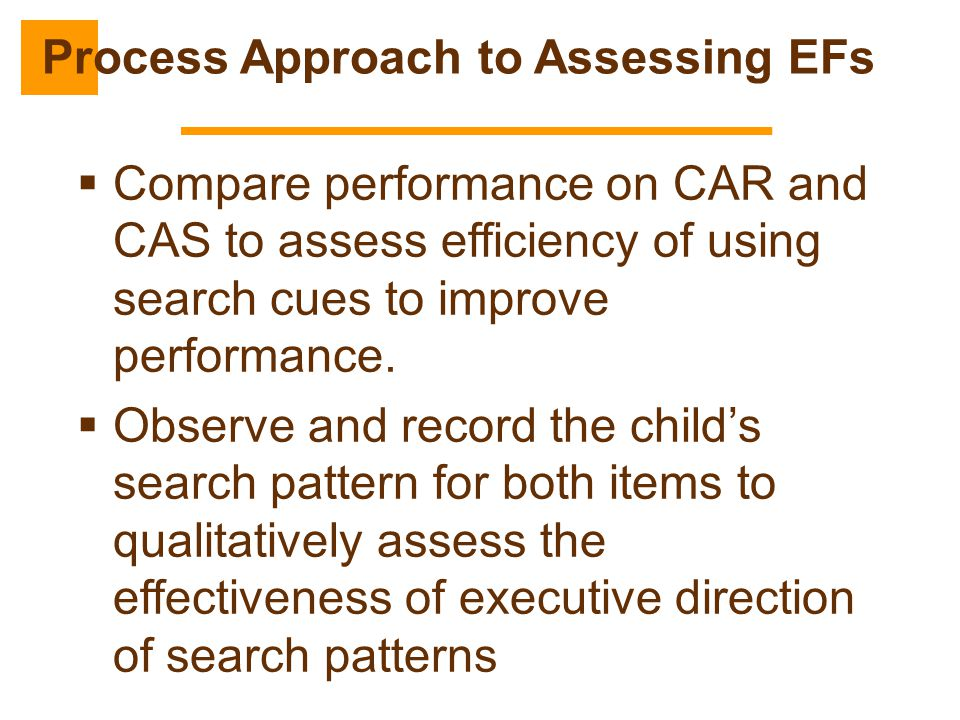  Compare performance on CAR and CAS to assess efficiency of using search cues to improve performance.  Observe and record the child's search pattern