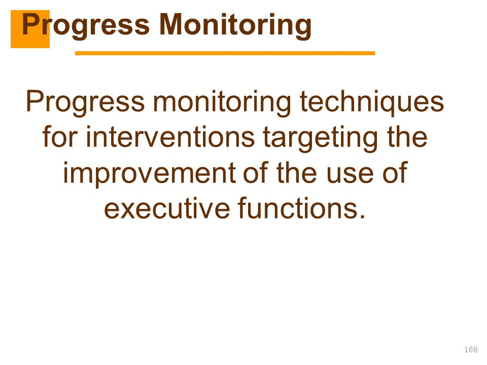 168 Progress monitoring techniques for interventions targeting the improvement of the use of executive functions. Progress Monitoring