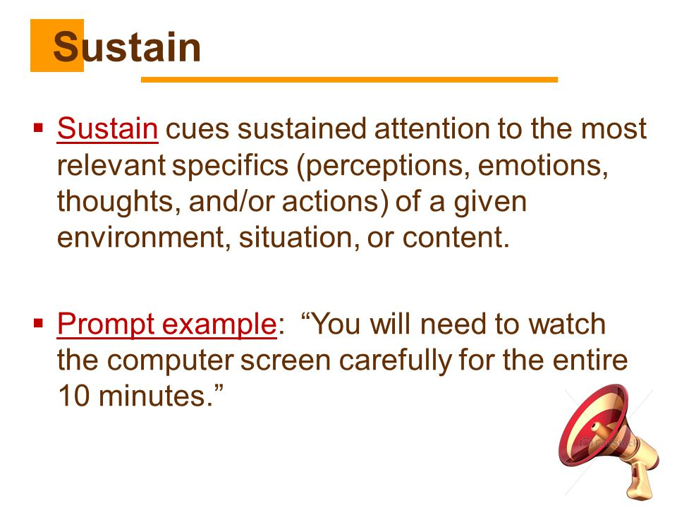  Sustain cues sustained attention to the most relevant specifics (perceptions, emotions, thoughts, and/or actions) of a given environment, situation,