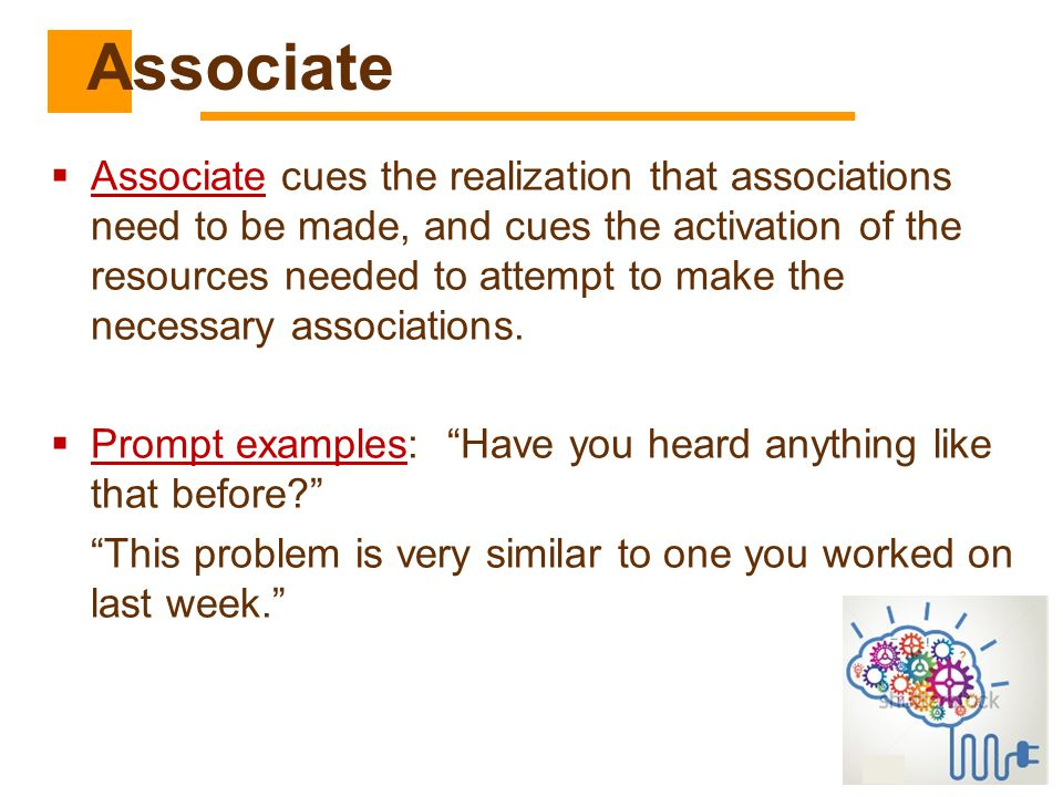  Associate cues the realization that associations need to be made, and cues the activation of the resources needed to attempt to make the necessary a