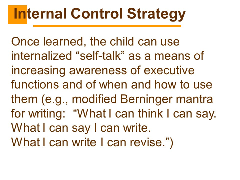 """Once learned, the child can use internalized """"self-talk"""" as a means of increasing awareness of executive functions and of when and how to use them (e."""
