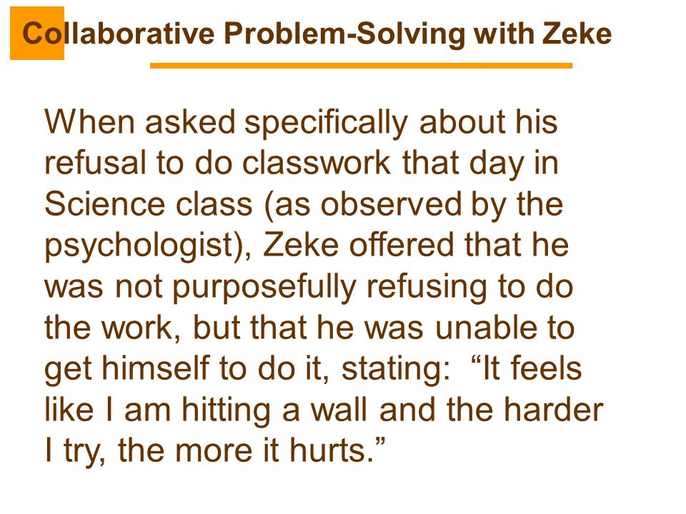 When asked specifically about his refusal to do classwork that day in Science class (as observed by the psychologist), Zeke offered that he was not pu