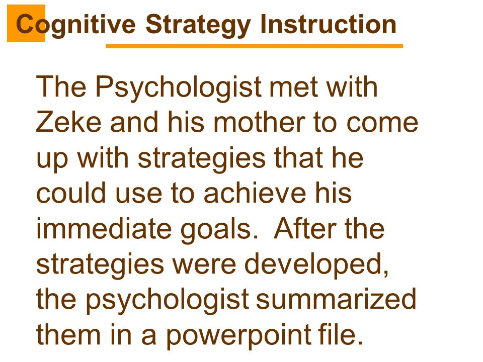 The Psychologist met with Zeke and his mother to come up with strategies that he could use to achieve his immediate goals. After the strategies were d