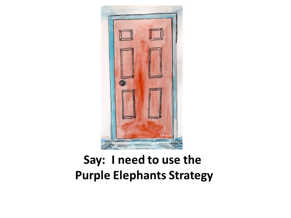 Say: I need to use the Purple Elephants Strategy