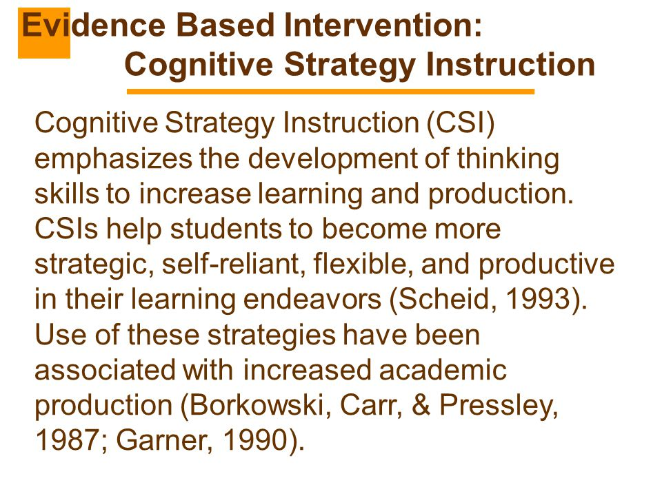 Cognitive Strategy Instruction (CSI) emphasizes the development of thinking skills to increase learning and production. CSIs help students to become m
