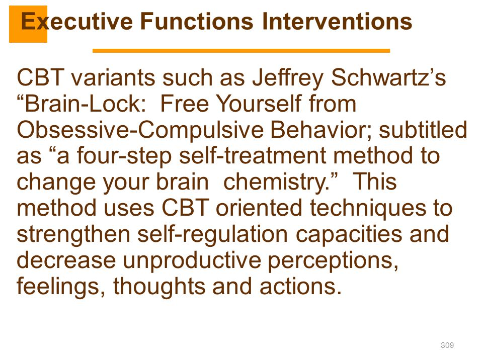 """309 CBT variants such as Jeffrey Schwartz's """"Brain-Lock: Free Yourself from Obsessive-Compulsive Behavior; subtitled as """"a four-step self-treatment me"""