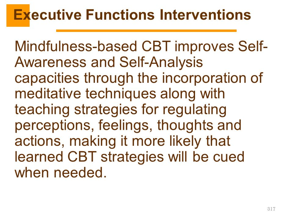 317 Mindfulness-based CBT improves Self- Awareness and Self-Analysis capacities through the incorporation of meditative techniques along with teaching