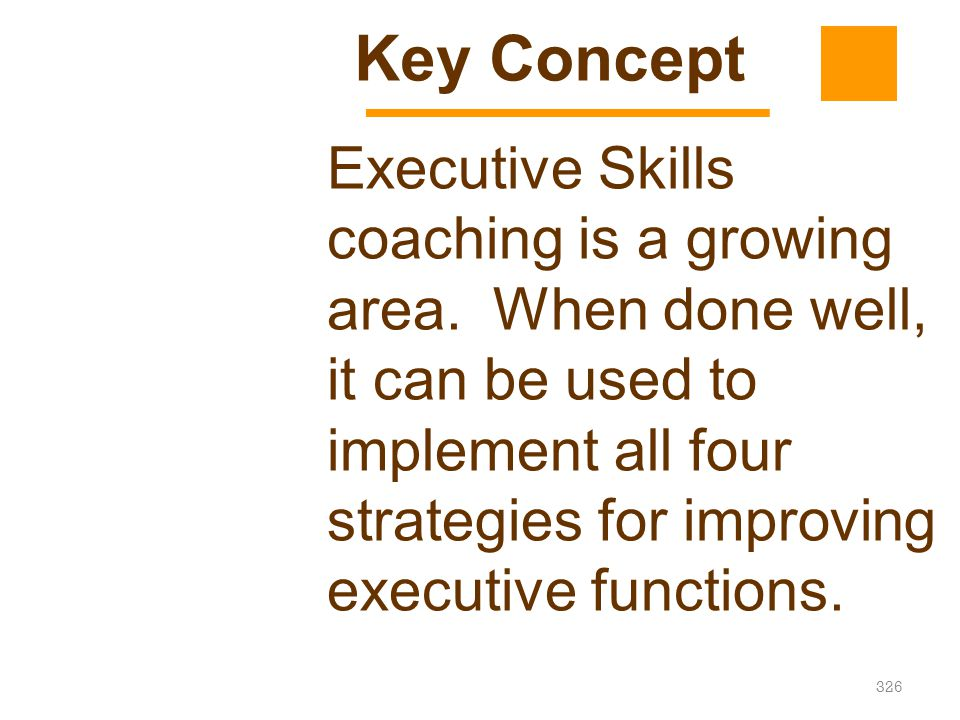 326 Executive Skills coaching is a growing area. When done well, it can be used to implement all four strategies for improving executive functions. Ke