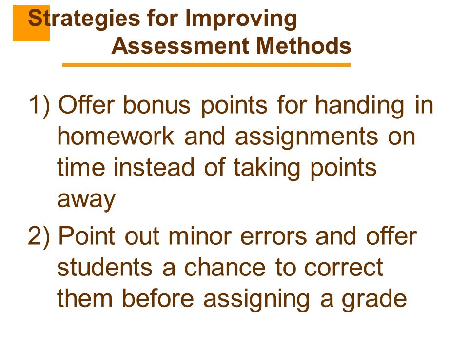 1) Offer bonus points for handing in homework and assignments on time instead of taking points away 2) Point out minor errors and offer students a cha
