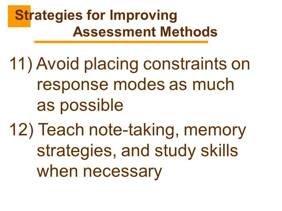 11) Avoid placing constraints on response modes as much as possible 12) Teach note-taking, memory strategies, and study skills when necessary Strategi