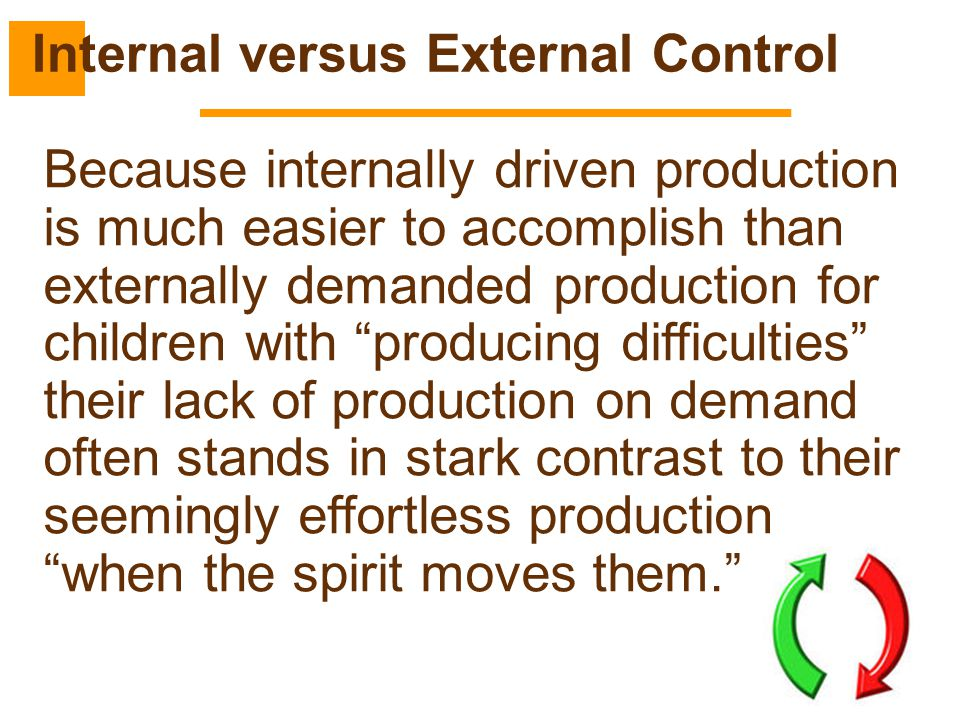 """54 Because internally driven production is much easier to accomplish than externally demanded production for children with """"producing difficulties"""" th"""