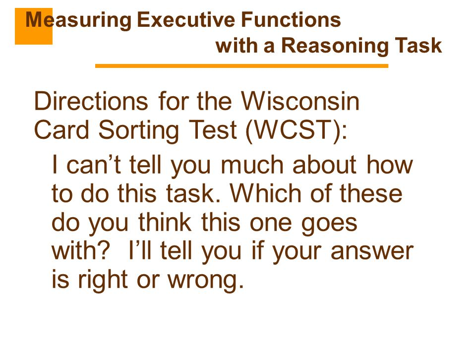 Directions for the Wisconsin Card Sorting Test (WCST): I can't tell you much about how to do this task. Which of these do you think this one goes with