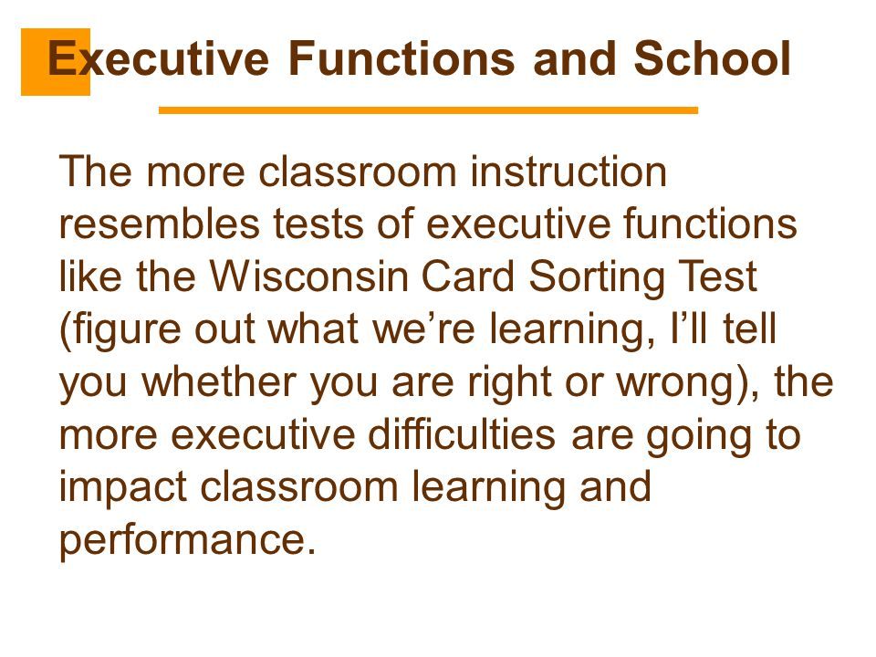 The more classroom instruction resembles tests of executive functions like the Wisconsin Card Sorting Test (figure out what we're learning, I'll tell