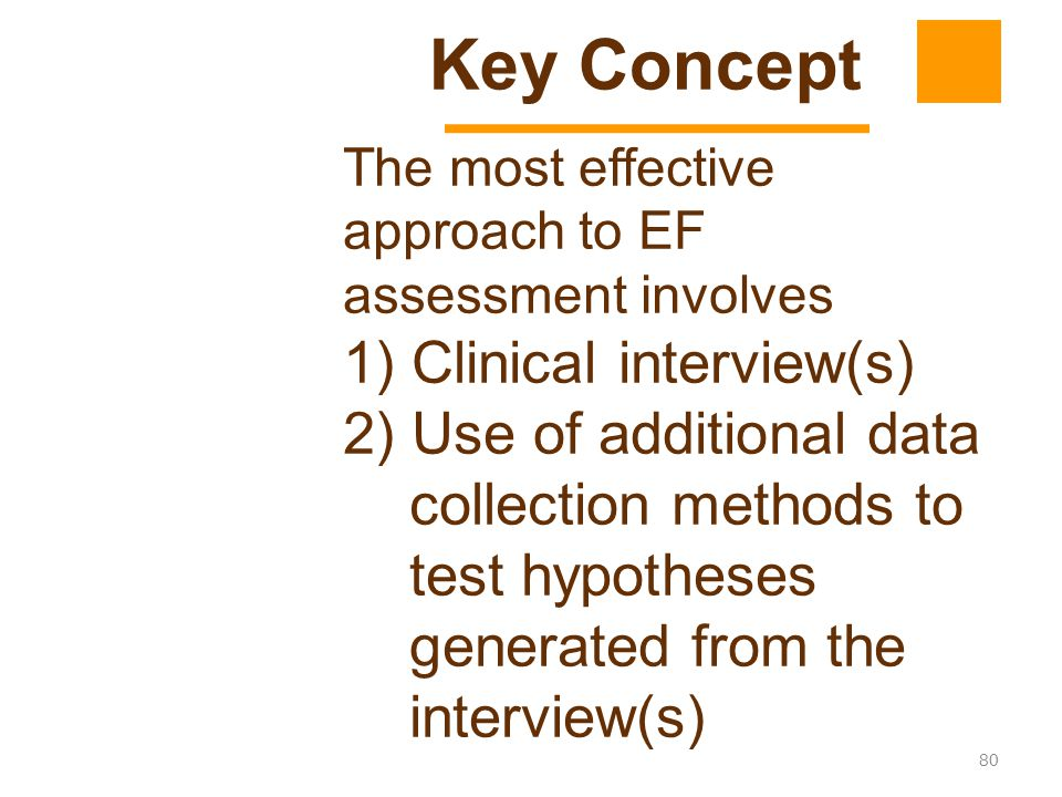 80 The most effective approach to EF assessment involves 1) Clinical interview(s) 2) Use of additional data collection methods to test hypotheses gene