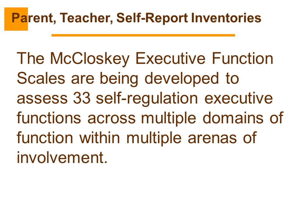 The McCloskey Executive Function Scales are being developed to assess 33 self-regulation executive functions across multiple domains of function withi