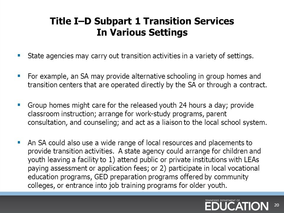 Title I–D Subpart 1 Transition Services In Various Settings  State agencies may carry out transition activities in a variety of settings.