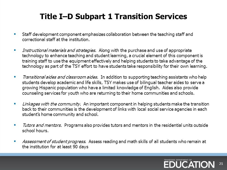 Title I–D Subpart 1 Transition Services  Staff development component emphasizes collaboration between the teaching staff and correctional staff at the institution.