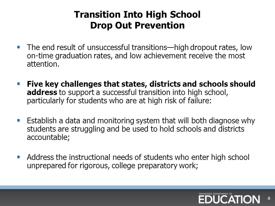 Transition Into High School Drop Out Prevention  The end result of unsuccessful transitions—high dropout rates, low on-time graduation rates, and low achievement receive the most attention.