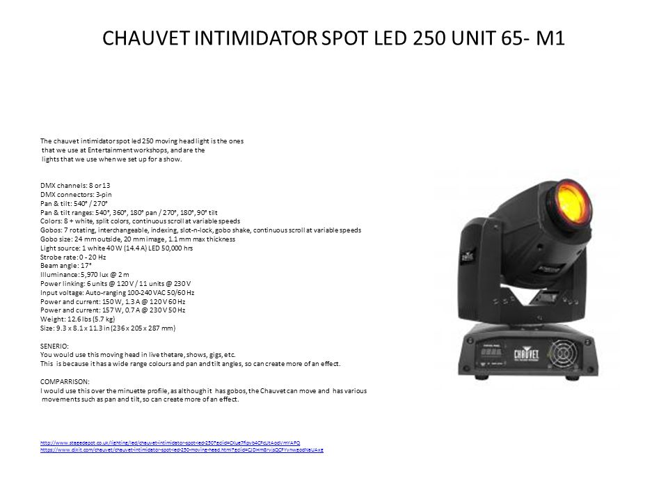CHAUVET INTIMIDATOR SPOT LED 250 UNIT 65- M1 The chauvet intimidator spot led 250 moving head light is the ones that we use at Entertainment workshops, and are the lights that we use when we set up for a show.