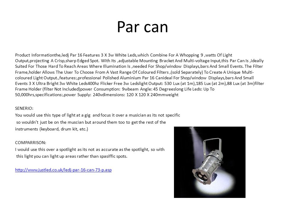 Par can Product Informationthe,ledj Par 16 Features 3 X 3w White Leds,which Combine For A Whopping 9,watts Of Light Output,projecting A Crisp,sharp Edged Spot.