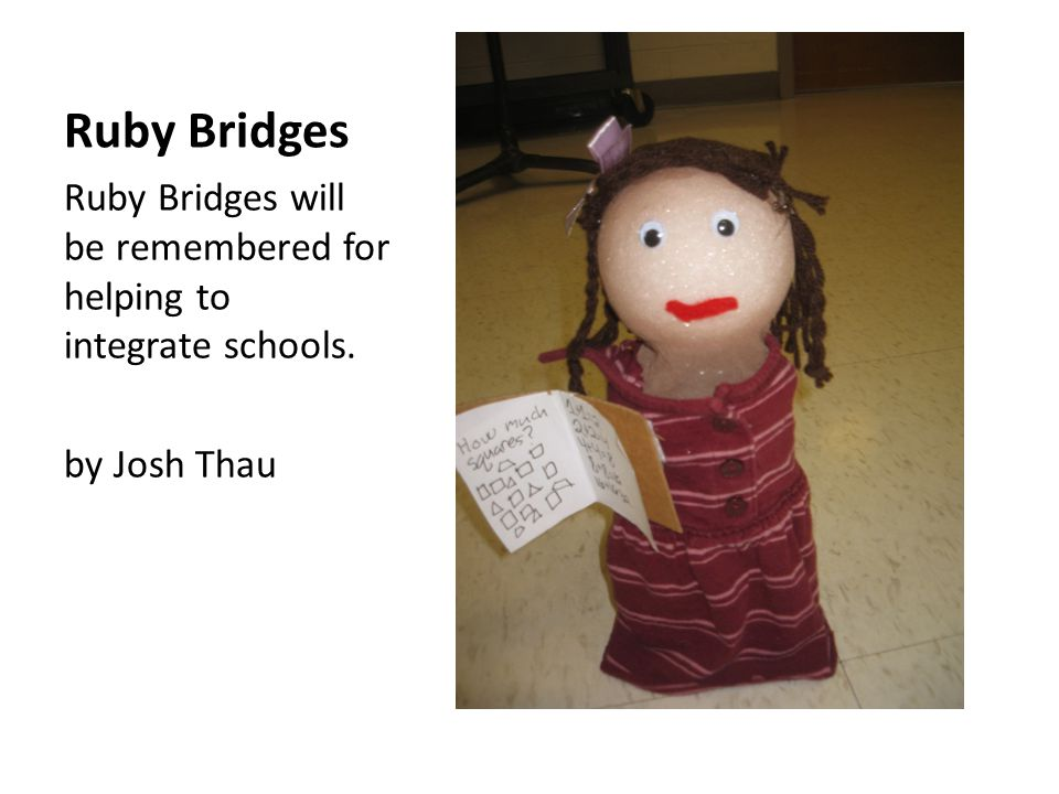 Ruby Bridges Ruby Bridges will be remembered for helping to integrate schools. by Josh Thau
