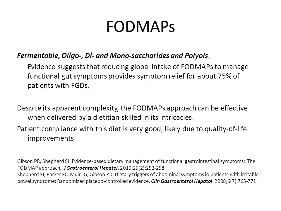 FODMAPs Fermentable, Oligo-, Di- and Mono-saccharides and Polyols, Evidence suggests that reducing global intake of FODMAPs to manage functional gut symptoms provides symptom relief for about 75% of patients with FGDs.
