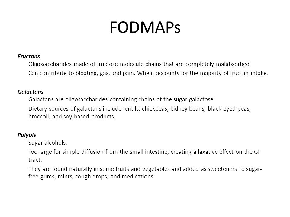 FODMAPs Fructans Oligosaccharides made of fructose molecule chains that are completely malabsorbed Can contribute to bloating, gas, and pain.