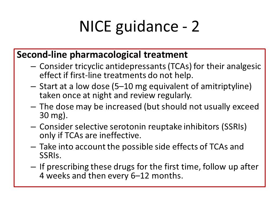 NICE guidance - 2 Second-line pharmacological treatment – Consider tricyclic antidepressants (TCAs) for their analgesic effect if first-line treatments do not help.