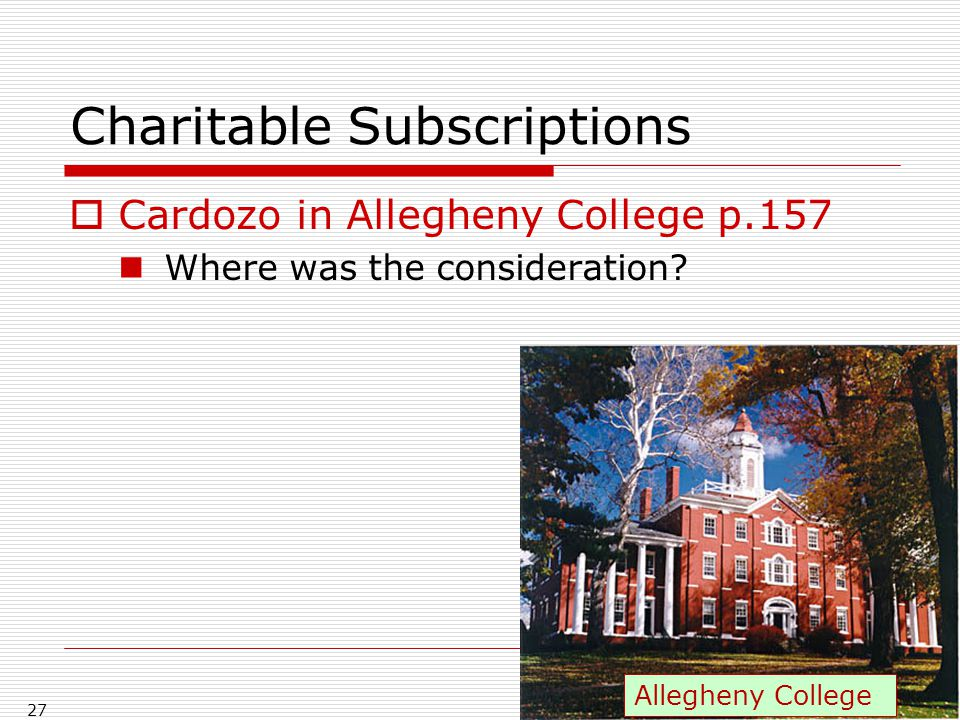 Charitable Subscriptions  Cardozo in Allegheny College p.157 Where was the consideration? 27 Allegheny College