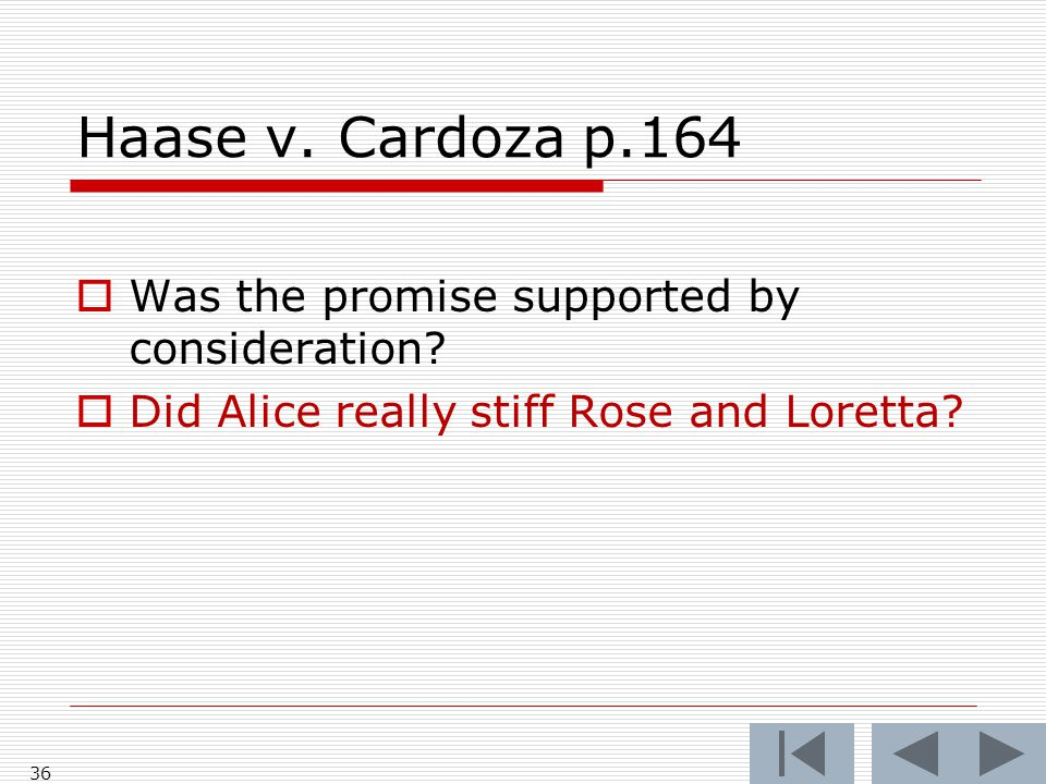 Haase v. Cardoza p.164  Was the promise supported by consideration?  Did Alice really stiff Rose and Loretta? 36