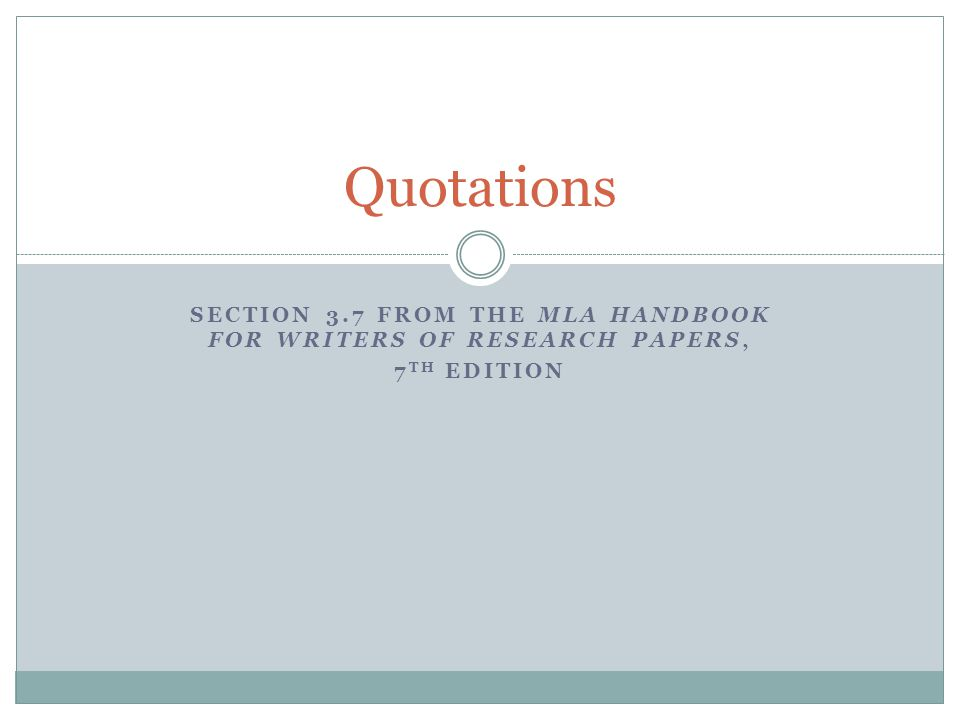 SECTION 3.7 FROM THE MLA HANDBOOK FOR WRITERS OF RESEARCH PAPERS, 7 TH EDITION Quotations