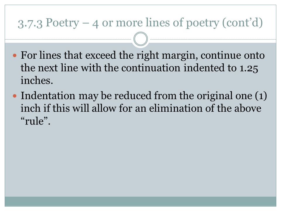 3.7.3 Poetry – 4 or more lines of poetry (cont'd) For lines that exceed the right margin, continue onto the next line with the continuation indented t