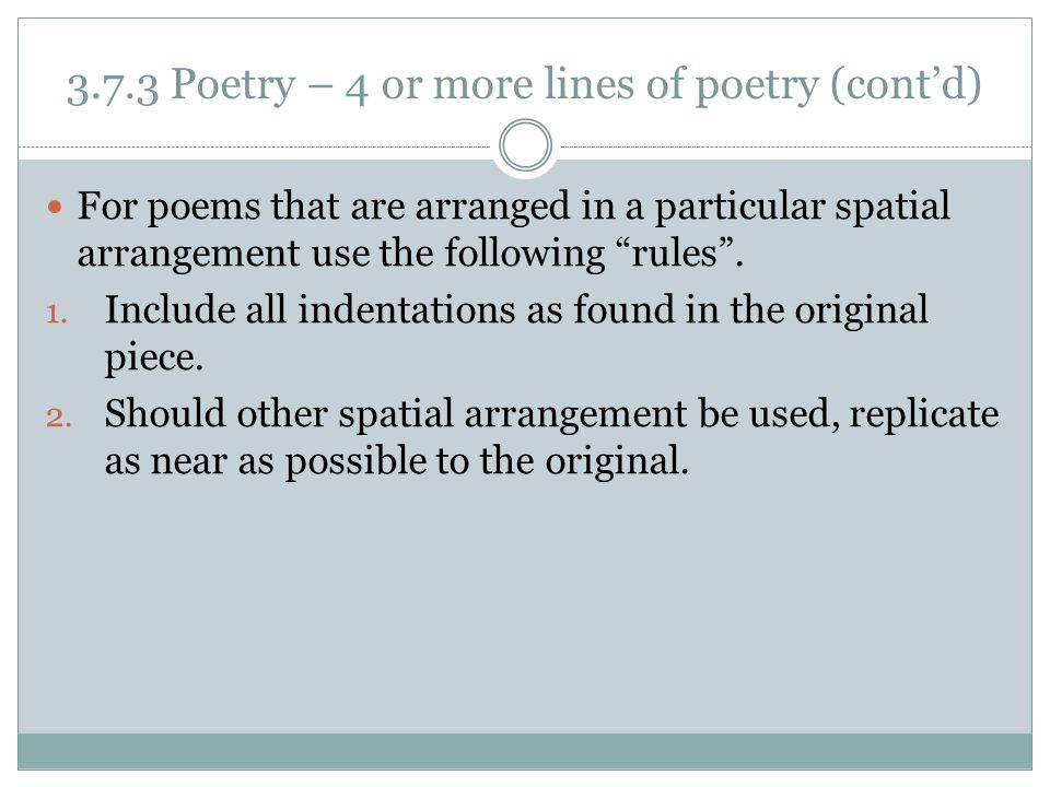 "3.7.3 Poetry – 4 or more lines of poetry (cont'd) For poems that are arranged in a particular spatial arrangement use the following ""rules"". 1. Includ"
