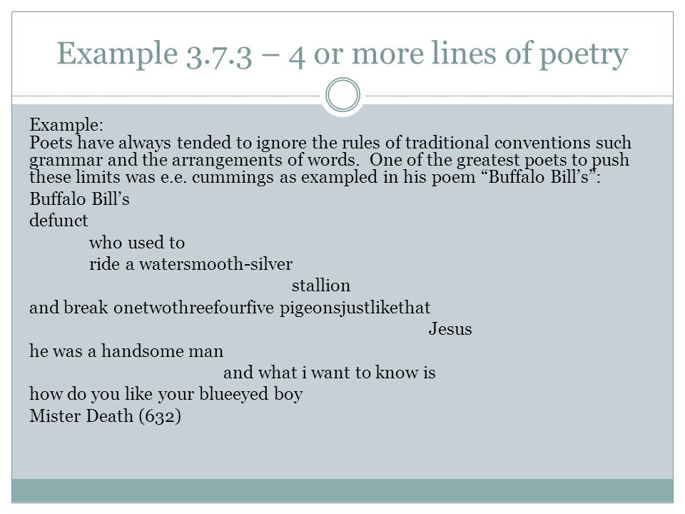 Example 3.7.3 – 4 or more lines of poetry Example: Poets have always tended to ignore the rules of traditional conventions such grammar and the arrang
