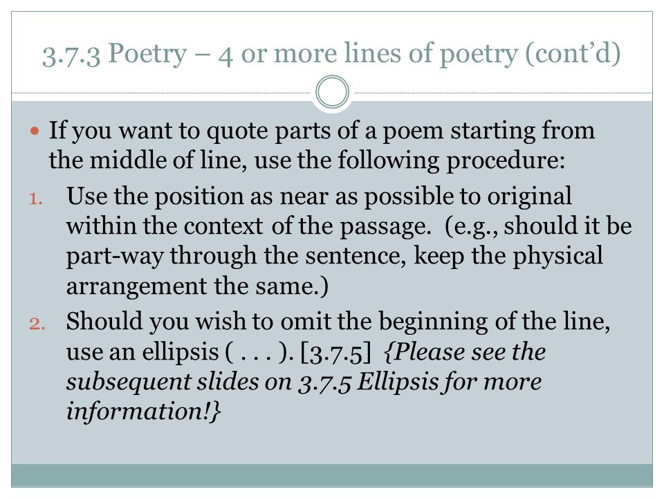 3.7.3 Poetry – 4 or more lines of poetry (cont'd) If you want to quote parts of a poem starting from the middle of line, use the following procedure: