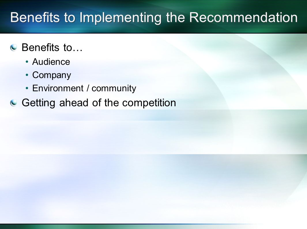 Benefits to Implementing the Recommendation Benefits to… Audience Company Environment / community Getting ahead of the competition