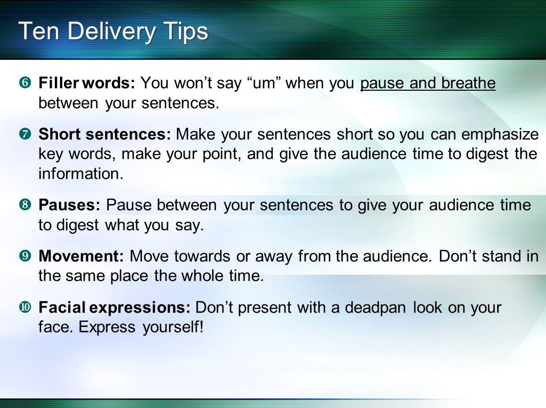 Ten Delivery Tips  Filler words: You won't say um when you pause and breathe between your sentences.